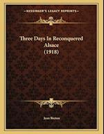 Three Days in Reconquered Alsace (1918) af Jean Breton