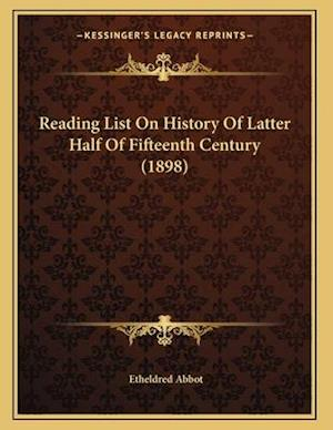 Reading List on History of Latter Half of Fifteenth Century (1898) af Etheldred Abbot