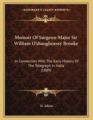 Memoir of Surgeon-Major Sir William O'Shaughnessy Brooke af M. Adams