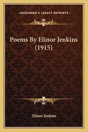 Poems by Elinor Jenkins (1915) af Elinor Jenkins