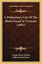A Preliminary List of the Birds Found in Vermont (1901) af George Henry Perkins