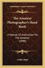 The Amateur Photographer's Hand Book af Arthur Hope