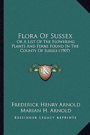 Flora of Sussex af Frederick Henry Arnold