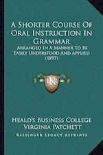 A Shorter Course of Oral Instruction in Grammar af Virginia Patchett, Heald's Business College