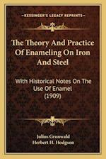 The Theory and Practice of Enameling on Iron and Steel af Julius Grunwald