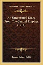 An Uncensored Diary from the Central Empires (1917) af Ernesta Drinker Bullitt