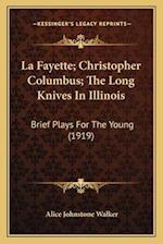 La Fayette; Christopher Columbus; The Long Knives in Illinois af Alice Johnstone Walker