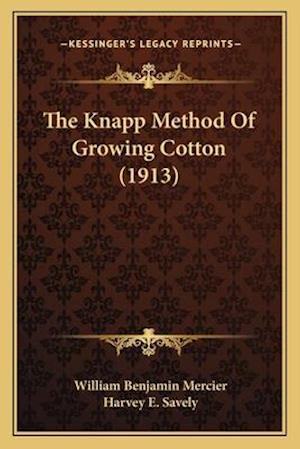 The Knapp Method of Growing Cotton (1913) af Harvey E. Savely, William Benjamin Mercier