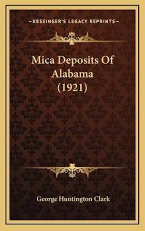 Mica Deposits of Alabama (1921) af George Huntington Clark