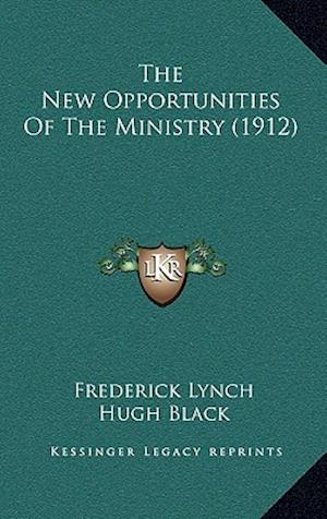 The New Opportunities of the Ministry (1912) af Frederick Lynch