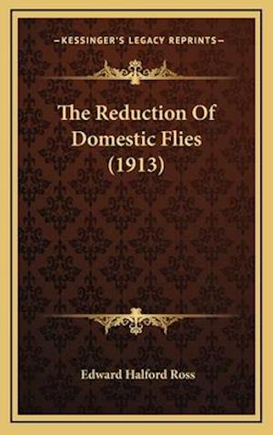The Reduction of Domestic Flies (1913) af Edward Halford Ross