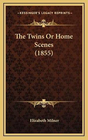 The Twins or Home Scenes (1855) af Elizabeth Milner
