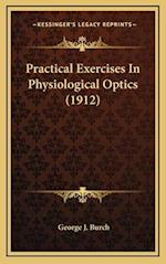 Practical Exercises in Physiological Optics (1912) af George J. Burch