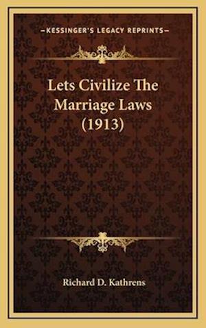 Lets Civilize the Marriage Laws (1913) af Richard D. Kathrens