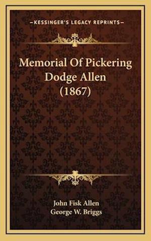 Memorial of Pickering Dodge Allen (1867) af George W. Briggs, John Fisk Allen