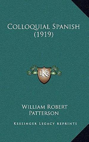 Colloquial Spanish (1919) af William Robert Patterson