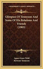 Glimpses of Tennyson and Some of His Relations and Friends (1903) af Agnes Grace Weld