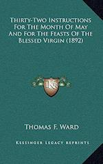 Thirty-Two Instructions for the Month of May and for the Feasts of the Blessed Virgin (1892) af Thomas F. Ward