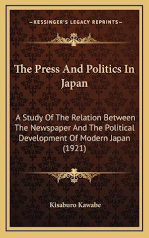 The Press and Politics in Japan af Kisaburo Kawabe