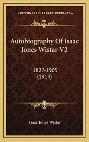 Autobiography of Isaac Jones Wistar V2 af Isaac Jones Wistar