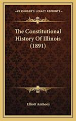 The Constitutional History of Illinois (1891) af Elliott Anthony