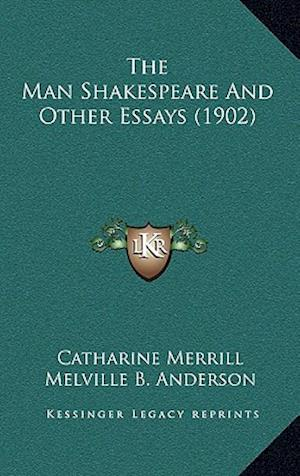 The Man Shakespeare and Other Essays (1902) af Catharine Merrill, John Muir, Melville Best Anderson