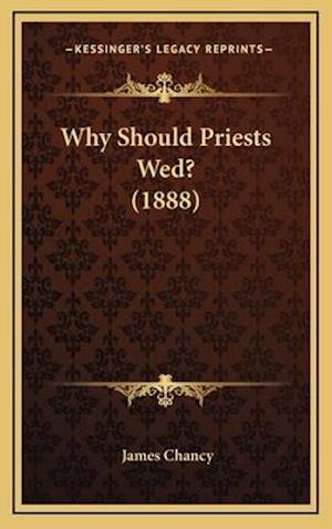 Why Should Priests Wed? (1888) af James Chancy