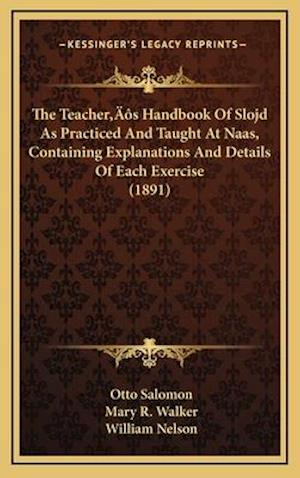 The Teacheracentsa -A Centss Handbook of Slojd as Practiced and Taught at Naas, Containing Explanations and Details of Each Exercise (1891) af Otto Salomon