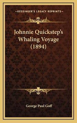 Johnnie Quickstepacentsa -A Centss Whaling Voyage (1894) af George Paul Goff