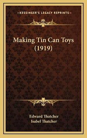 Making Tin Can Toys (1919) af Edward Thatcher