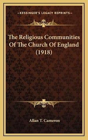 The Religious Communities of the Church of England (1918) af Allan T. Cameron