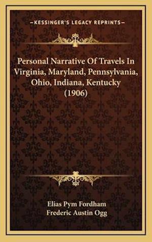 Personal Narrative of Travels in Virginia, Maryland, Pennsylvania, Ohio, Indiana, Kentucky (1906) af Elias Pym Fordham