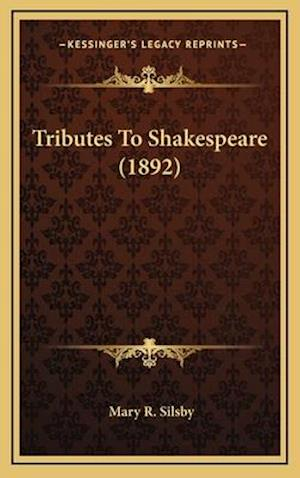 Tributes to Shakespeare (1892) af Mary R. Silsby