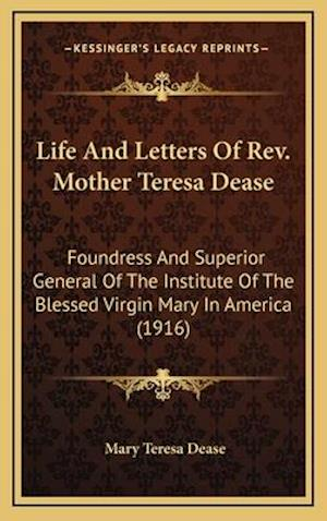 Life and Letters of REV. Mother Teresa Dease af Mary Teresa Dease