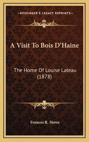 A Visit to Bois D'Haine af Frances R. Howe