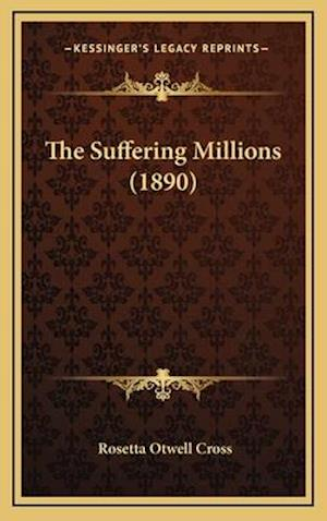 The Suffering Millions (1890) af Rosetta Otwell Cross