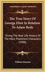 The True Story of George Eliot in Relation to Adam Bede af William Mottram