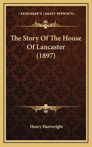 The Story of the House of Lancaster (1897) af Henry Hartwright