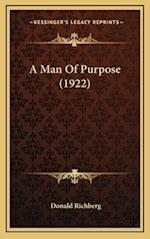 A Man of Purpose (1922) af Donald Richberg