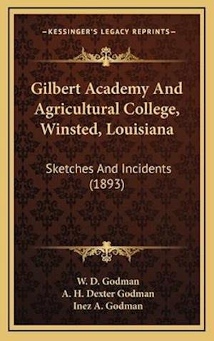 Gilbert Academy and Agricultural College, Winsted, Louisiana af A. H. Dexter Godman, W. D. Godman, Inez A. Godman