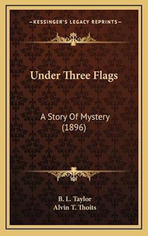 Under Three Flags af B. L. Taylor, Alvin T. Thoits