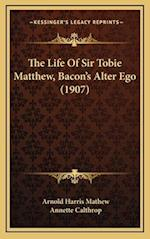 The Life of Sir Tobie Matthew, Bacon's Alter Ego (1907) af Annette Calthrop, Arnold Harris Mathew