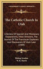The Catholic Church in Utah af Bishop Scanlan, W. R. Harris