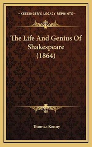 The Life and Genius of Shakespeare (1864) af Thomas Kenny