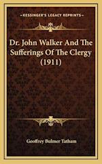 Dr. John Walker and the Sufferings of the Clergy (1911) af Geoffrey Bulmer Tatham