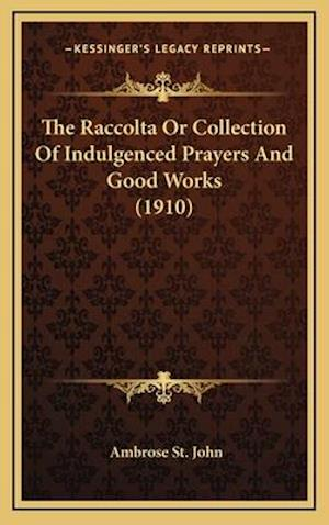 The Raccolta or Collection of Indulgenced Prayers and Good Works (1910) af Ambrose St John