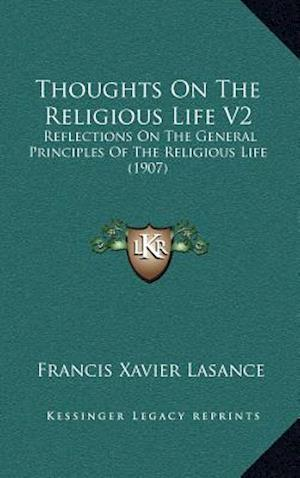 Thoughts on the Religious Life V2 af Francis Xavier Lasance