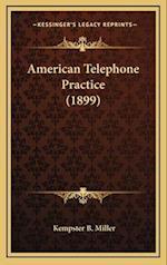 American Telephone Practice (1899) af Kempster Blanchard Miller