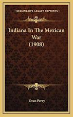 Indiana in the Mexican War (1908) af Oran Perry
