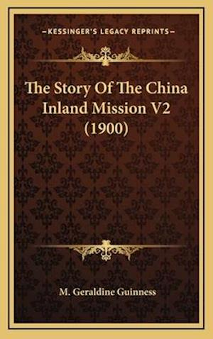 The Story of the China Inland Mission V2 (1900) af M. Geraldine Guinness